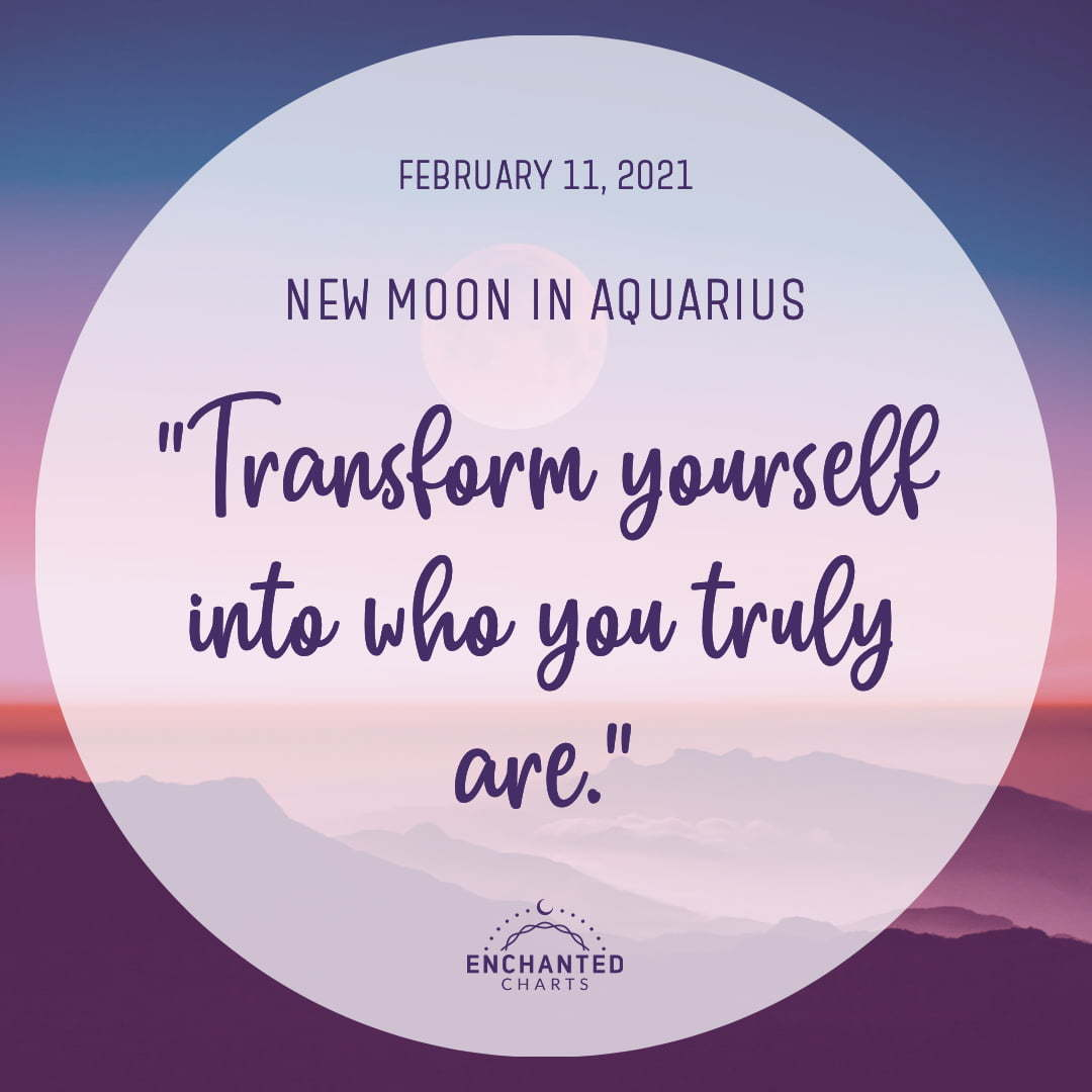 New Moon in Aquarius:  Transform yourself into who you truly are.