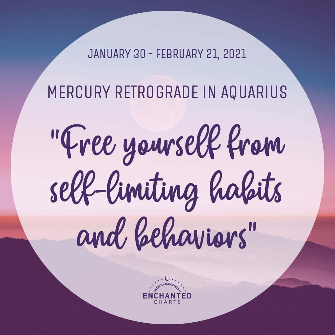 Mercury Retrograde:  Free yourself from self-limiting habits and behaviors.
