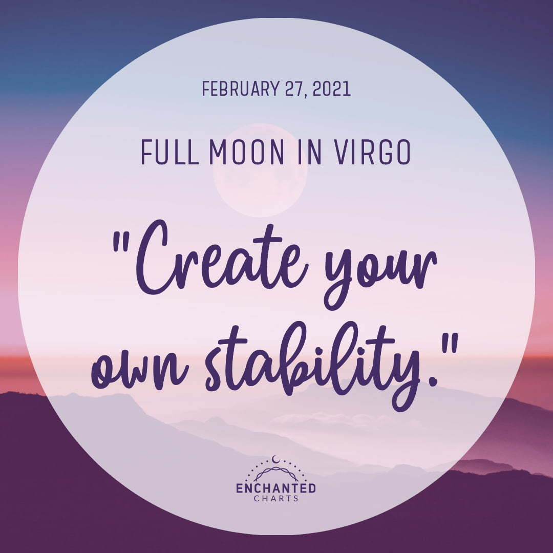 Full Moon in Virgo:  Create your own stability.